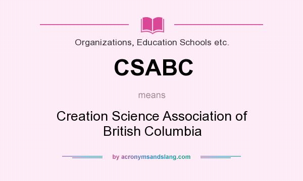 What does CSABC mean? It stands for Creation Science Association of British Columbia