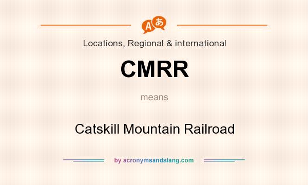 What does CMRR mean? It stands for Catskill Mountain Railroad