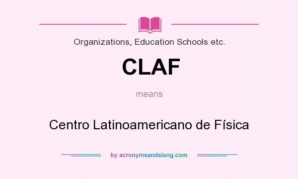 What does CLAF mean? It stands for Centro Latinoamericano de Física