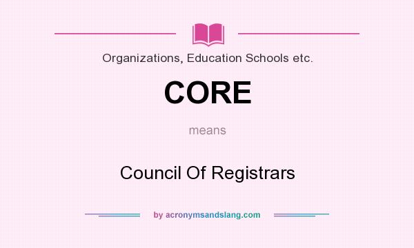 What does CORE mean? It stands for Council Of Registrars