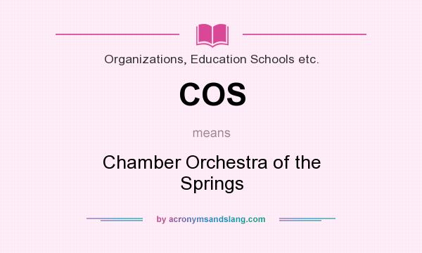 What does COS mean? It stands for Chamber Orchestra of the Springs