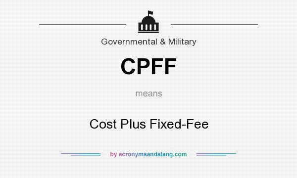 What does CPFF mean? It stands for Cost Plus Fixed-Fee