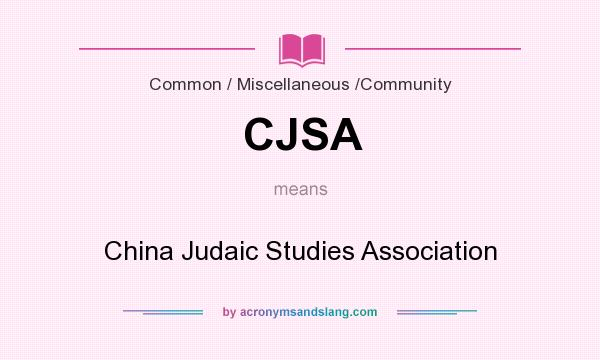 What does CJSA mean? It stands for China Judaic Studies Association