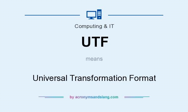 What does UTF mean? It stands for Universal Transformation Format