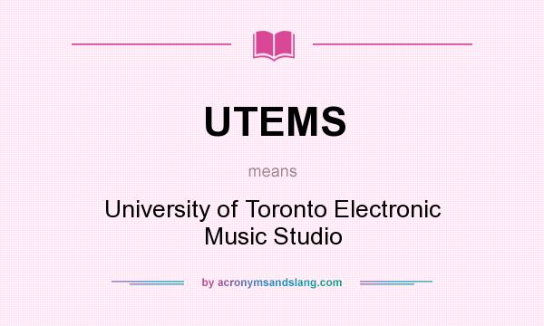 What does UTEMS mean? It stands for University of Toronto Electronic Music Studio