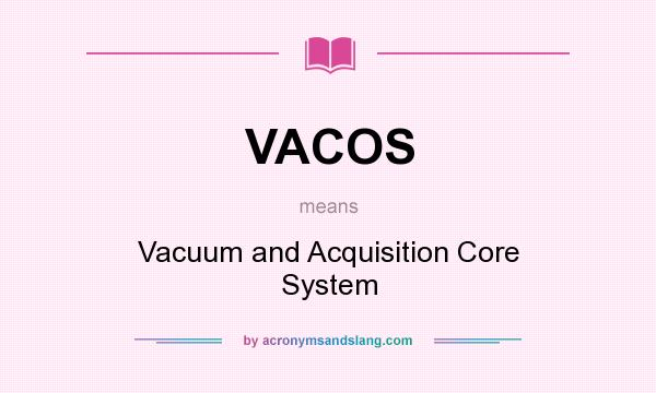What does VACOS mean? It stands for Vacuum and Acquisition Core System