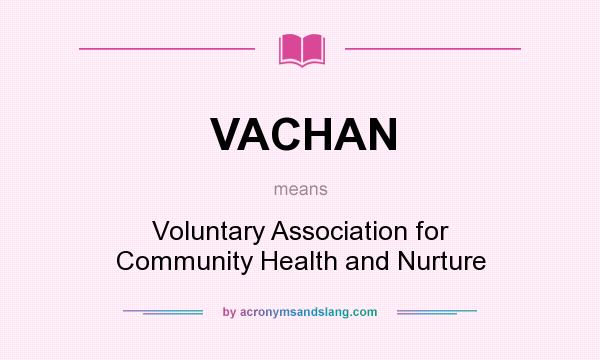 What does VACHAN mean? It stands for Voluntary Association for Community Health and Nurture