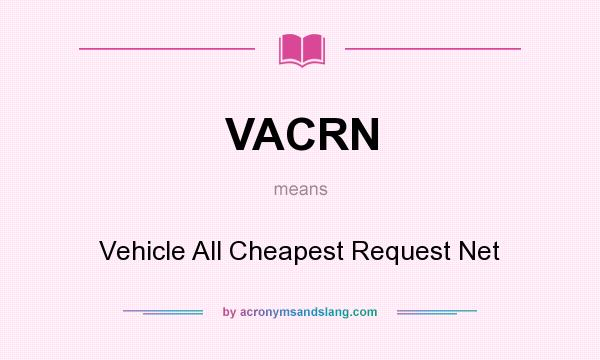 What does VACRN mean? It stands for Vehicle All Cheapest Request Net