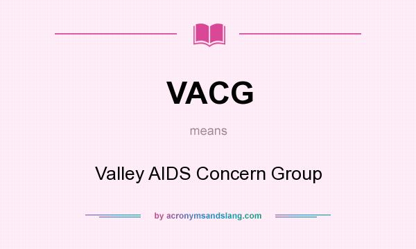 What does VACG mean? It stands for Valley AIDS Concern Group