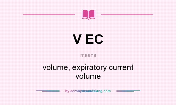 What does V EC mean? It stands for volume, expiratory current volume