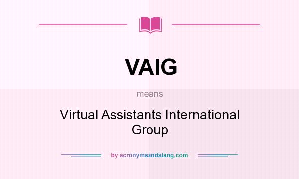 What does VAIG mean? It stands for Virtual Assistants International Group