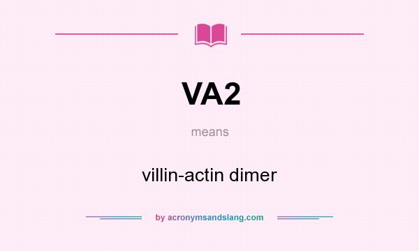 What does VA2 mean? It stands for villin-actin dimer