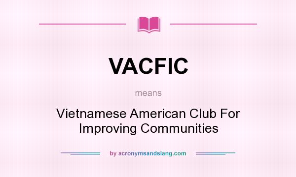 What does VACFIC mean? It stands for Vietnamese American Club For Improving Communities