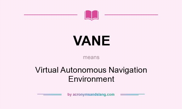What does VANE mean? It stands for Virtual Autonomous Navigation Environment