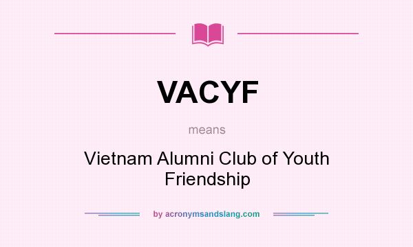 What does VACYF mean? It stands for Vietnam Alumni Club of Youth Friendship