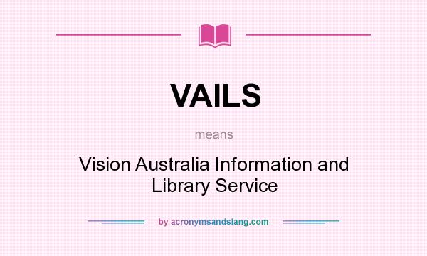What does VAILS mean? It stands for Vision Australia Information and Library Service