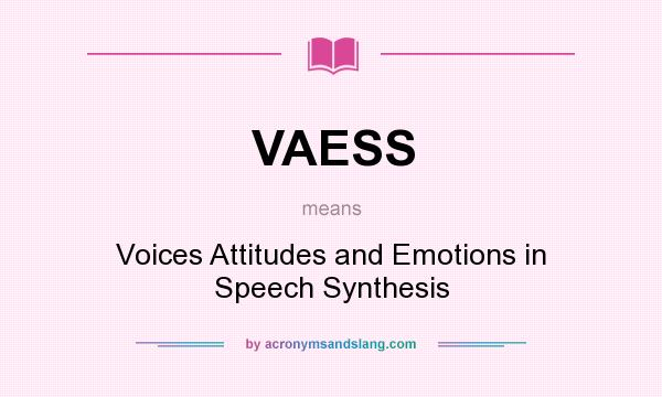 What does VAESS mean? It stands for Voices Attitudes and Emotions in Speech Synthesis