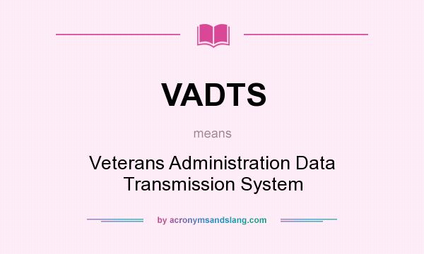 What does VADTS mean? It stands for Veterans Administration Data Transmission System