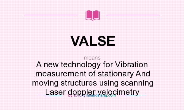 What does VALSE mean? It stands for A new technology for Vibration measurement of stationary And moving structures using scanning Laser doppler velocimetry