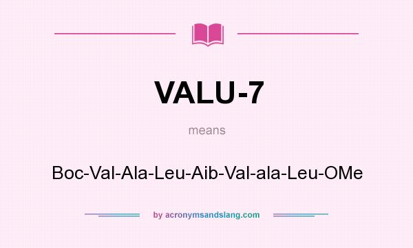 What does VALU-7 mean? It stands for Boc-Val-Ala-Leu-Aib-Val-ala-Leu-OMe