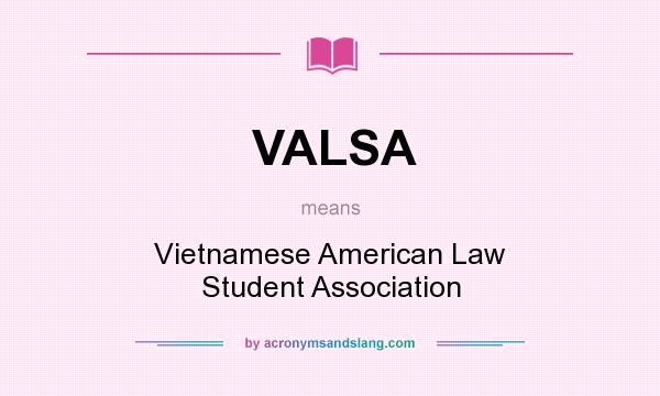 What does VALSA mean? It stands for Vietnamese American Law Student Association