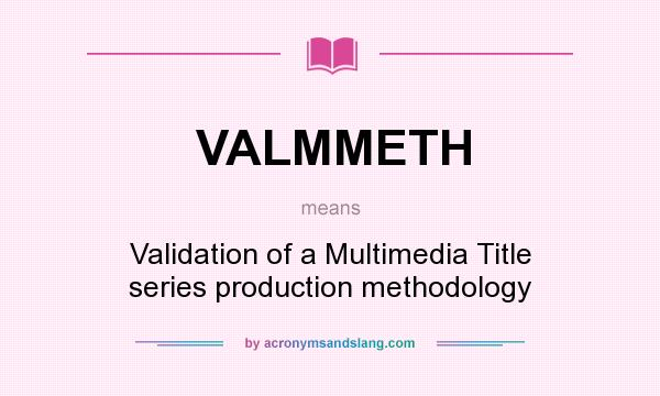 What does VALMMETH mean? It stands for Validation of a Multimedia Title series production methodology