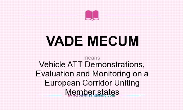 What does VADE MECUM mean? It stands for Vehicle ATT Demonstrations, Evaluation and Monitoring on a European Corridor Uniting Member states