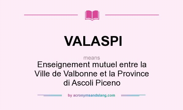 What does VALASPI mean? It stands for Enseignement mutuel entre la Ville de Valbonne et la Province di Ascoli Piceno