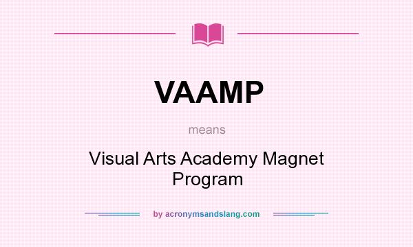 What does VAAMP mean? It stands for Visual Arts Academy Magnet Program