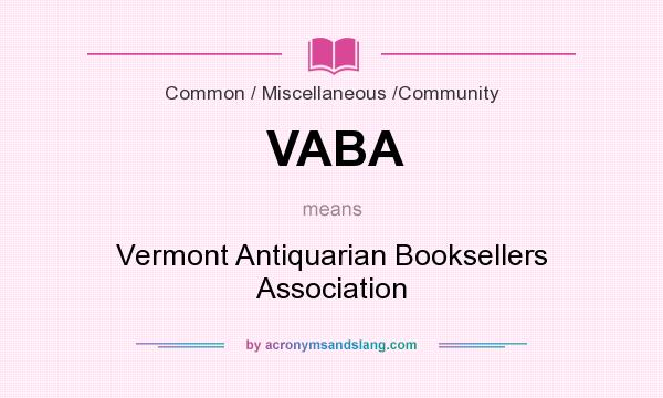 What does VABA mean? It stands for Vermont Antiquarian Booksellers Association
