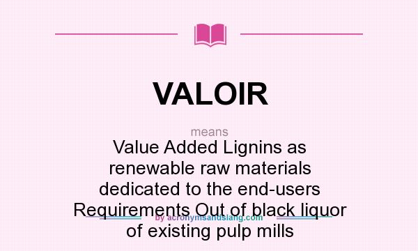 What does VALOIR mean? It stands for Value Added Lignins as renewable raw materials dedicated to the end-users Requirements Out of black liquor of existing pulp mills