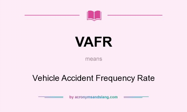 What does VAFR mean? It stands for Vehicle Accident Frequency Rate