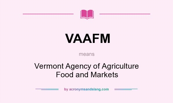 What does VAAFM mean? It stands for Vermont Agency of Agriculture Food and Markets