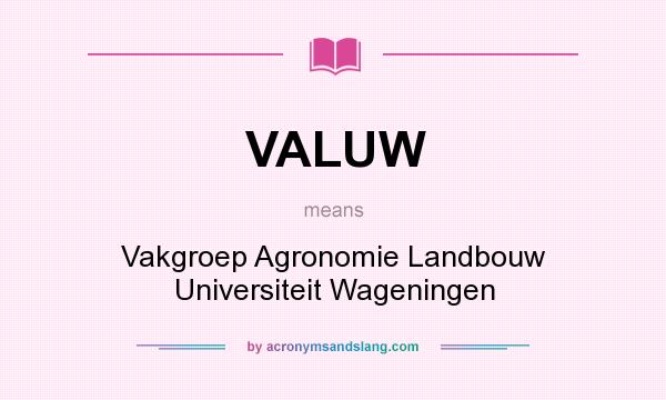 What does VALUW mean? It stands for Vakgroep Agronomie Landbouw Universiteit Wageningen
