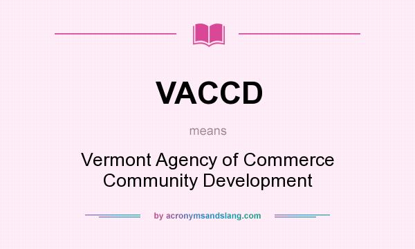 What does VACCD mean? It stands for Vermont Agency of Commerce Community Development