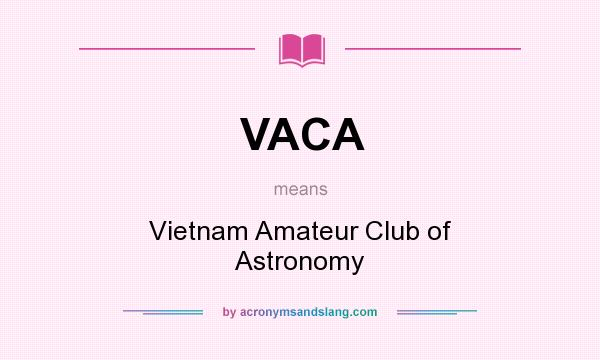 What does VACA mean? It stands for Vietnam Amateur Club of Astronomy