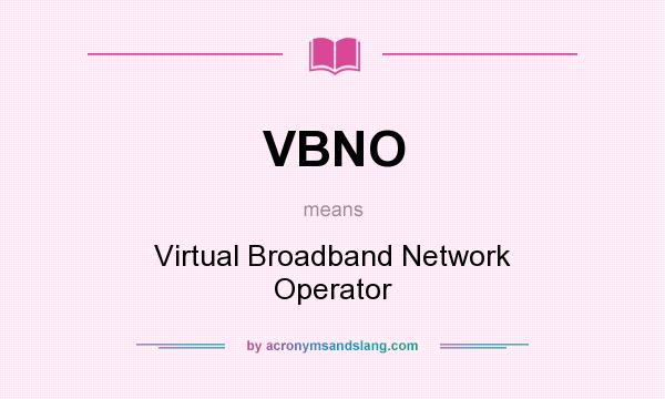 What does VBNO mean? It stands for Virtual Broadband Network Operator