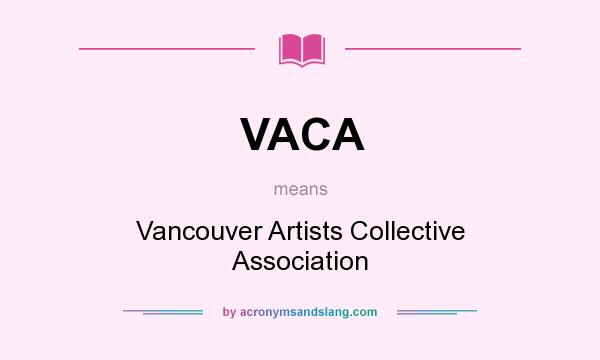 What does VACA mean? It stands for Vancouver Artists Collective Association