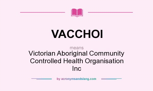 What does VACCHOI mean? It stands for Victorian Aboriginal Community Controlled Health Organisation Inc