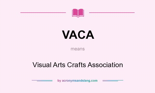 What does VACA mean? It stands for Visual Arts Crafts Association