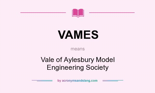 What does VAMES mean? It stands for Vale of Aylesbury Model Engineering Society
