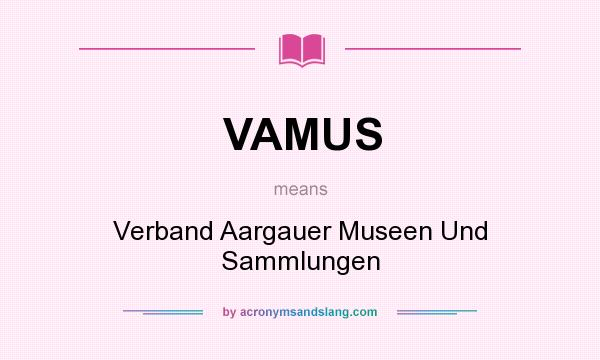 What does VAMUS mean? It stands for Verband Aargauer Museen Und Sammlungen