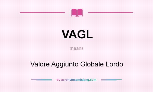 What does VAGL mean? It stands for Valore Aggiunto Globale Lordo