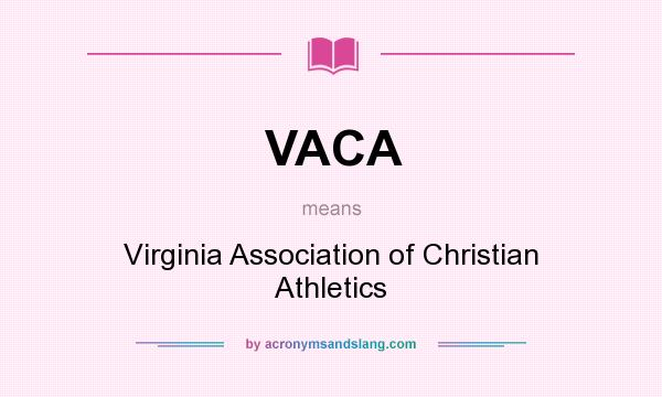 What does VACA mean? It stands for Virginia Association of Christian Athletics