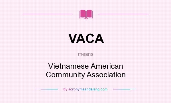 What does VACA mean? It stands for Vietnamese American Community Association