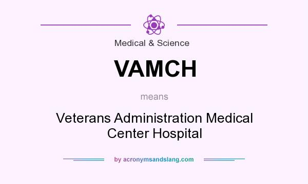 What does VAMCH mean? It stands for Veterans Administration Medical Center Hospital