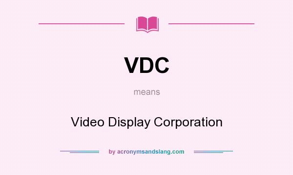 What does VDC mean? It stands for Video Display Corporation