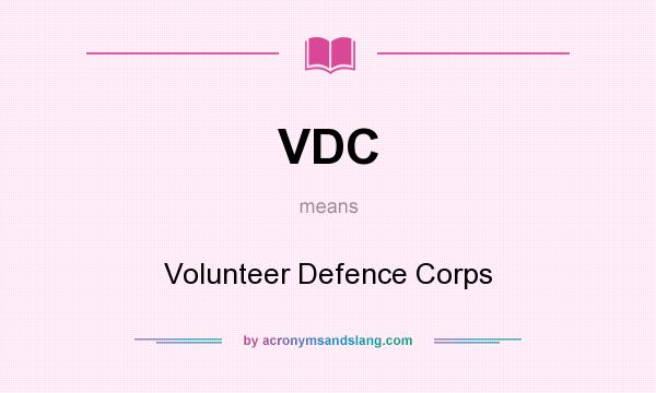 What does VDC mean? It stands for Volunteer Defence Corps
