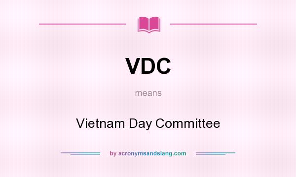 What does VDC mean? It stands for Vietnam Day Committee