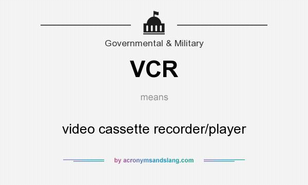 What does VCR mean? It stands for video cassette recorder/player